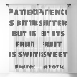 Patience is bitter, but its fruit is sweet - Aristotle philosophical quotes for students Sheer Curtain