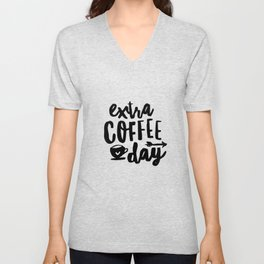 Extra Coffee Day typography print wall art home decor in black and white Unisex V-Neck