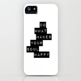 Do What Makes your soul Happy Quote iPhone Case