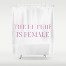 The future is female white-pink Shower Curtain