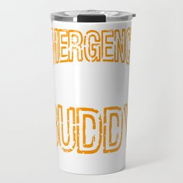 """""""Emergency Drinking Buddy"""" for you and everybody. Makes a nice gift for your family and friends!  Travel Mug"""