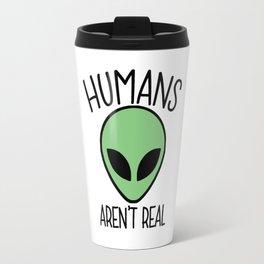 Humans Aren't Real Travel Mug