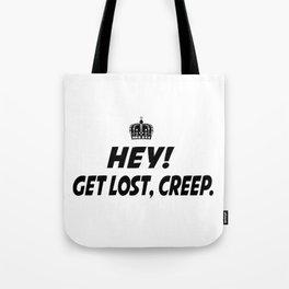 Get lost. creep. Tote Bag