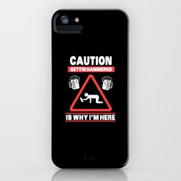 Caution Gettin Hammered Is Why I'm Here Drunk Beer Bachelor Party iPhone Case