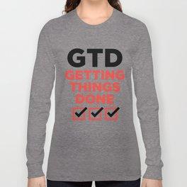 GTD : GETTING THINGS DONE Long Sleeve T-shirt