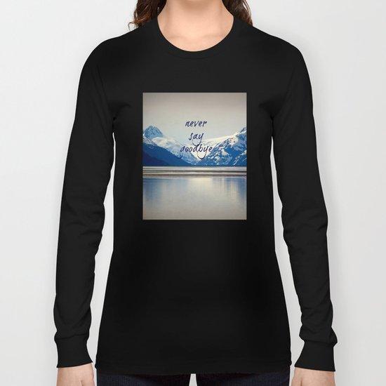 never say goodbye Long Sleeve T-shirt