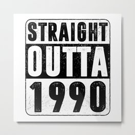 Straight Outta 1990 Metal Print