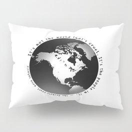 It's Not The World That's Cruel Pillow Sham