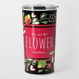 We are the Flower Children Travel Mug