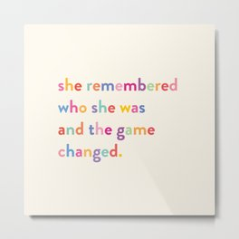 She remembered who she was and the game changed Metal Print
