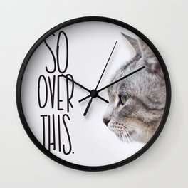 So Over This.  Funny Cat Quote. Wall Clock