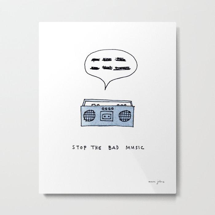 Stop the bad music Metal Print