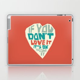 If you don't love it, it's Ok to leave it Laptop & iPad Skin