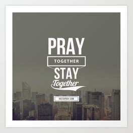 Pray together stay together Art Print