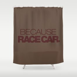 BECAUSE RACE CAR v7 HQvector Shower Curtain
