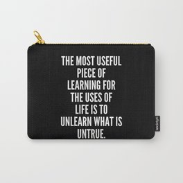 The most useful piece of learning for the uses of life is to unlearn what is untrue Carry-All Pouch