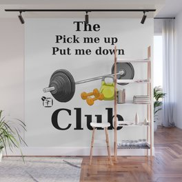 The pick me up and put me down club Wall Mural