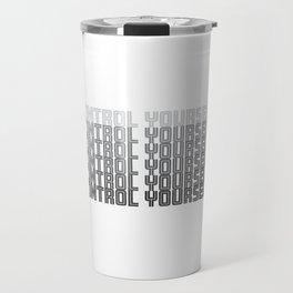 Fashion Control Yourself Travel Mug