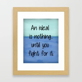 An ideal is nothing... until you fight for it. Framed Art Print