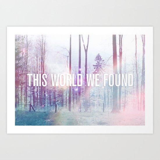 This World We Found Art Print