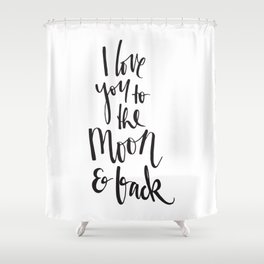 I love you to the moon & back Shower Curtain