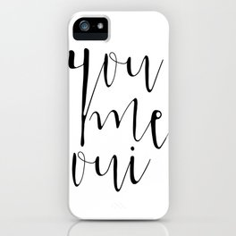 You Me Oui, Typography, French Quote, Monochromatic, Black and White, Typographic Print, Romantic Gi iPhone Case