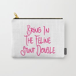 Bring in the Feline Funny Stunt Double Quote Carry-All Pouch