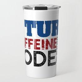I turn caffeine into code Travel Mug