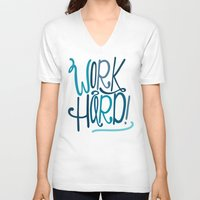 work hard V-neck T-shirts featuring Work Hard! by Chelsea Herrick