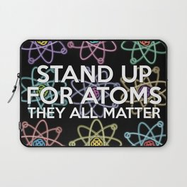 Stand up for all atoms Laptop Sleeve