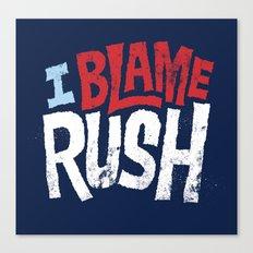 I Blame Rush Canvas Print