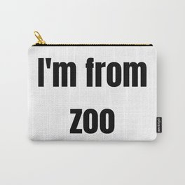 I'm from zoo Carry-All Pouch