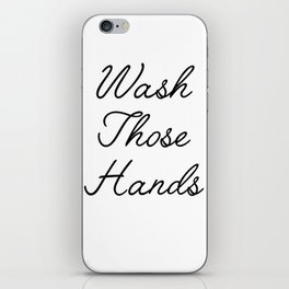 wash those hands iPhone Skin