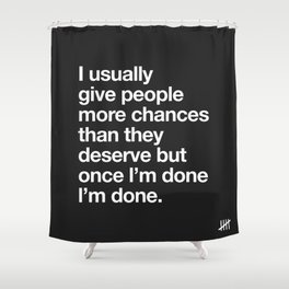 I Usually Give People More Chances Than They Deserve Shower Curtain
