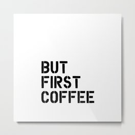But First Coffee office typography wall art kitchen decor Metal Print
