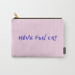 HAVE FUN OK? Carry-All Pouch