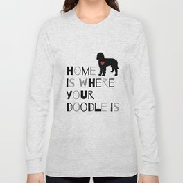 Home is where your Doodle is, (black & gray) Art for the Labradoodle or Goldendoodle dog lover Long Sleeve T-shirt