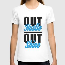 Out Hustle Out Shine  T-shirt