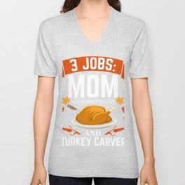 3 jobs mom Microbiologist turkey carver Thanksgiving Unisex V-Neck