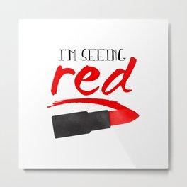 I'm Seeing Red Metal Print