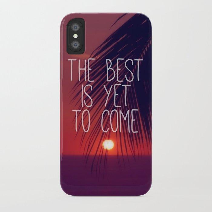 the best is yet to come iPhone Case