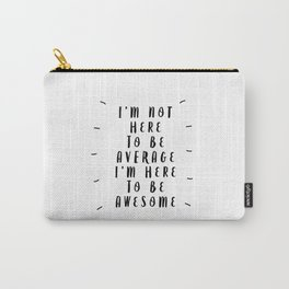 I'm Not Here to Be Average I'm Here to Be Awesome modern black and white typography home wall decor Carry-All Pouch