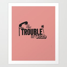 Trouble Club Art Print