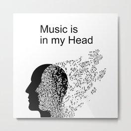 Music Is In My Head Metal Print