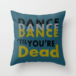 Dance Until You're Dead or Deceased in Teal Throw Pillow