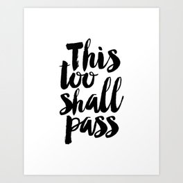 this too shall pass, inspirational quote,motivational poster,quote prints,black and white Art Print