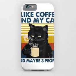 I Like Coffee My Cat and Maybe 3 People Funny Cat Lover Gift T-Shirt iPhone Case