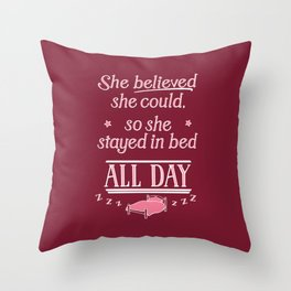 She Believed She Could Stay in Bed Throw Pillow