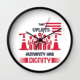 All labor that uplifts humanity has dignity Wall Clock