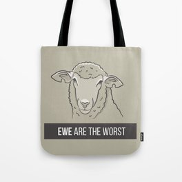 Ewe Are the Worst Tote Bag